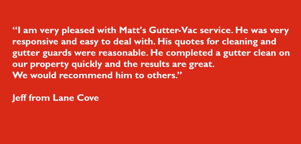 Gutter-Vac is committed to customer satisfaction, in fact, we guarantee it!